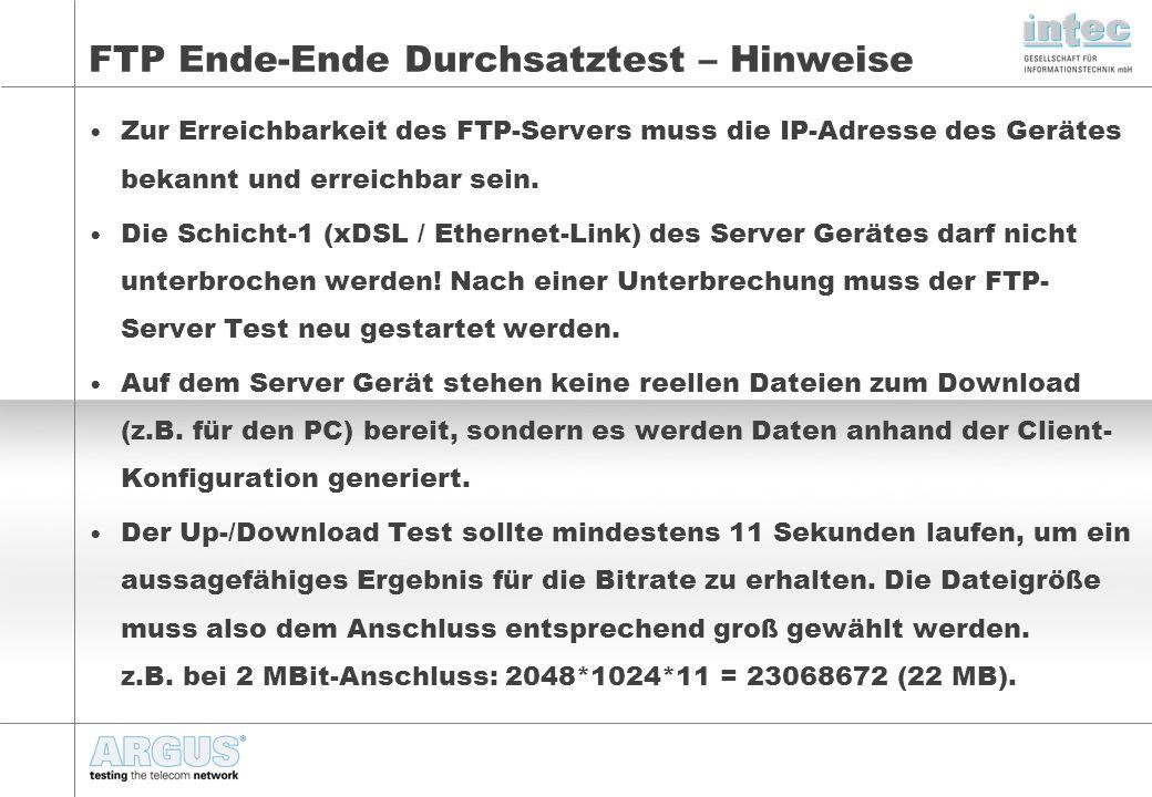 FTP Ende-Ende Durchsatztest – Hinweise Zur Erreichbarkeit des FTP-Servers muss die IP-Adresse des Gerätes bekannt und erreichbar sein.