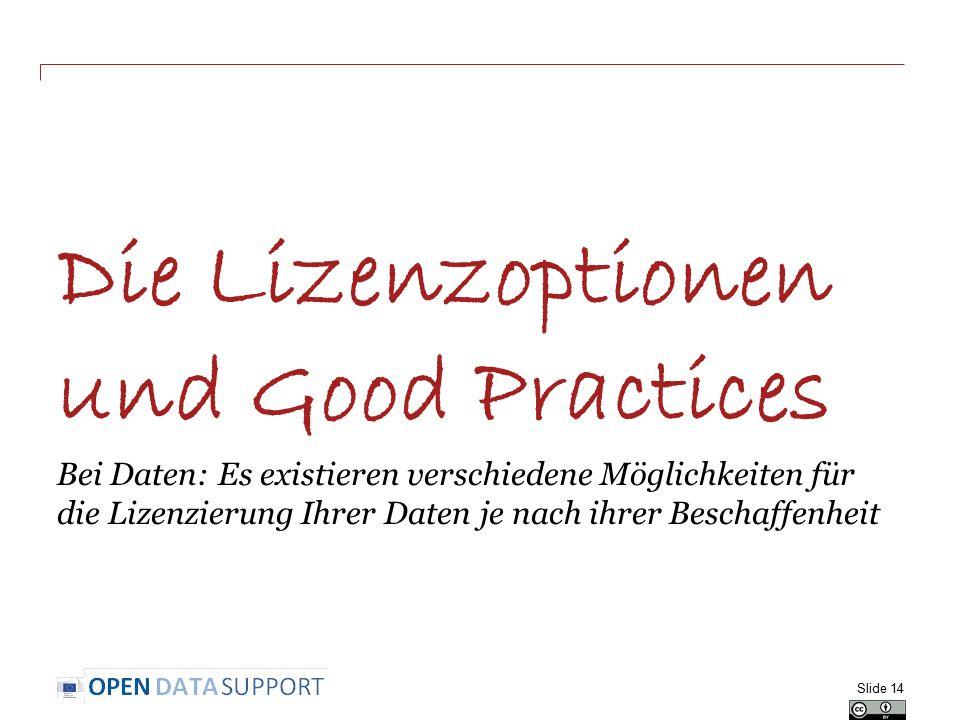Die Lizenzoptionen und Good Practices Bei Daten: Es existieren verschiedene Möglichkeiten für die Lizenzierung Ihrer Daten je nach ihrer Beschaffenheit Slide 14