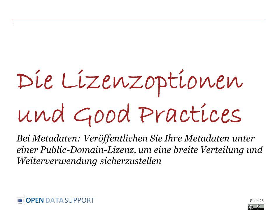 Die Lizenzoptionen und Good Practices Bei Metadaten: Veröffentlichen Sie Ihre Metadaten unter einer Public-Domain-Lizenz, um eine breite Verteilung und Weiterverwendung sicherzustellen Slide 23