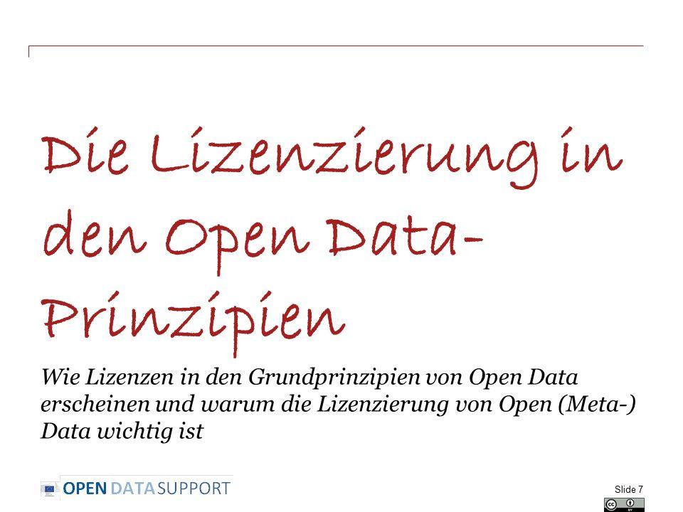 Die Lizenzierung in den Open Data- Prinzipien Wie Lizenzen in den Grundprinzipien von Open Data erscheinen und warum die Lizenzierung von Open (Meta-) Data wichtig ist Slide 7