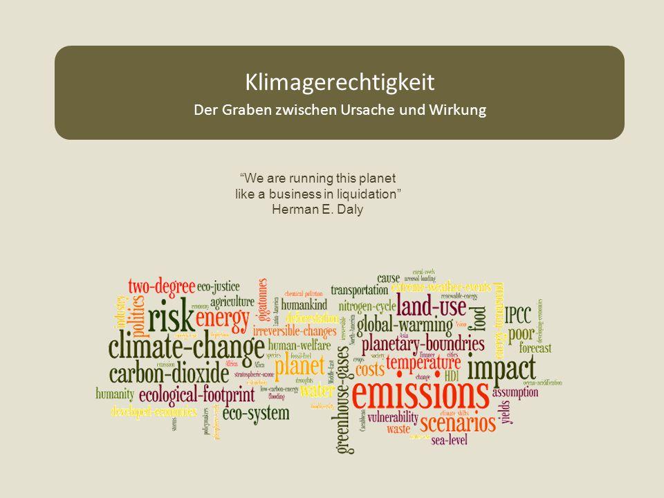 """""""We are running this planet like a business in liquidation"""" Herman E. Daly Klimagerechtigkeit Der Graben zwischen Ursache und Wirkung"""