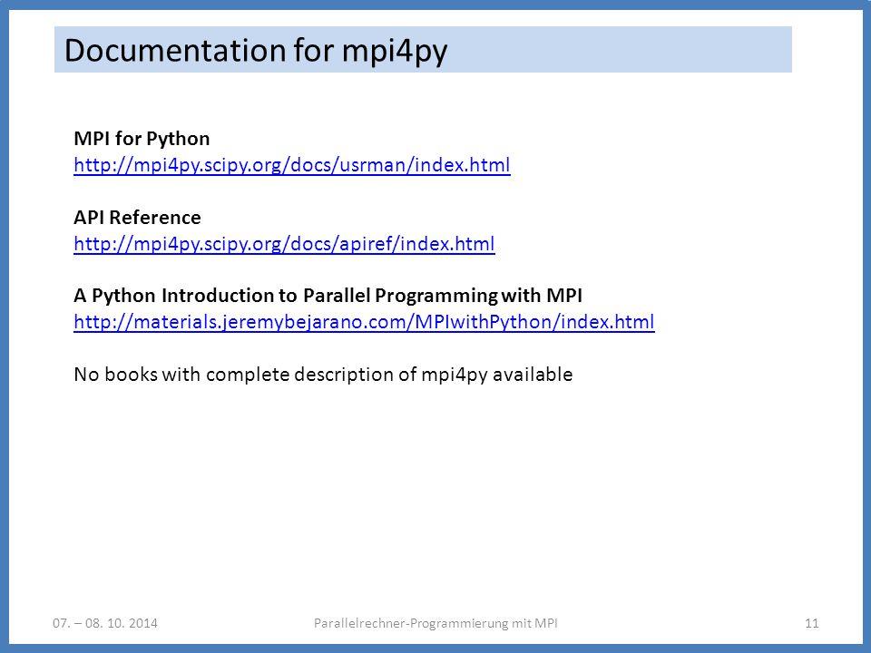 07. – 08. 10. 2014Parallelrechner-Programmierung mit MPI11 Documentation for mpi4py MPI for Python http://mpi4py.scipy.org/docs/usrman/index.html API