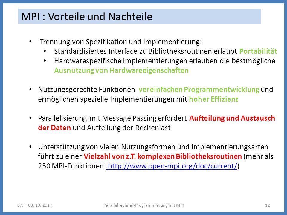 07. – 08. 10. 2014Parallelrechner-Programmierung mit MPI12 MPI : Vorteile und Nachteile Trennung von Spezifikation und Implementierung: Standardisiert