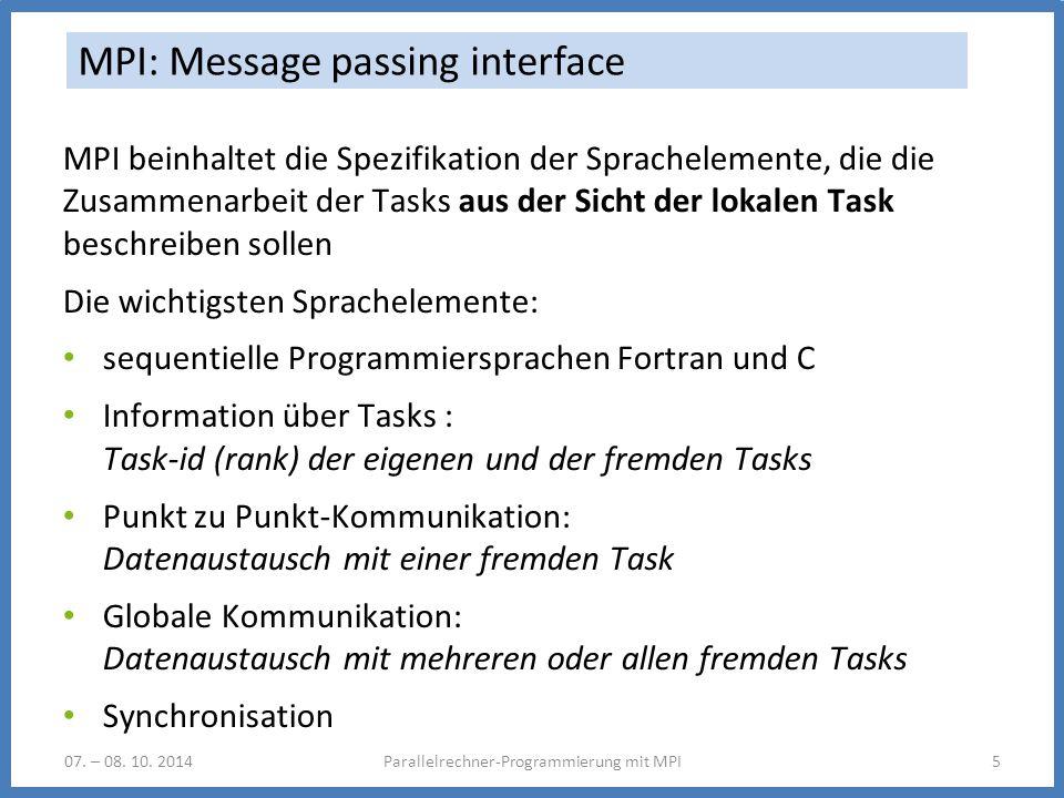 07. – 08. 10. 2014Parallelrechner-Programmierung mit MPI5 MPI: Message passing interface MPI beinhaltet die Spezifikation der Sprachelemente, die die