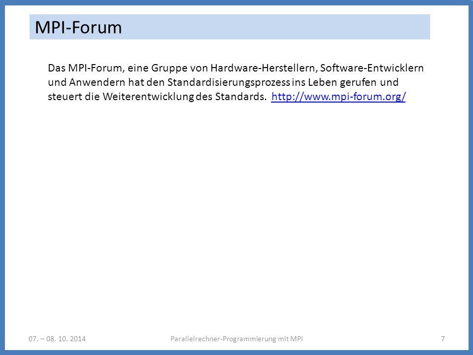 07. – 08. 10. 2014Parallelrechner-Programmierung mit MPI7 MPI-Forum Das MPI-Forum, eine Gruppe von Hardware-Herstellern, Software-Entwicklern und Anwe