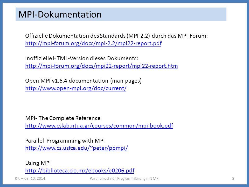 07. – 08. 10. 2014Parallelrechner-Programmierung mit MPI8 MPI-Dokumentation Offizielle Dokumentation des Standards (MPI-2.2) durch das MPI-Forum: http