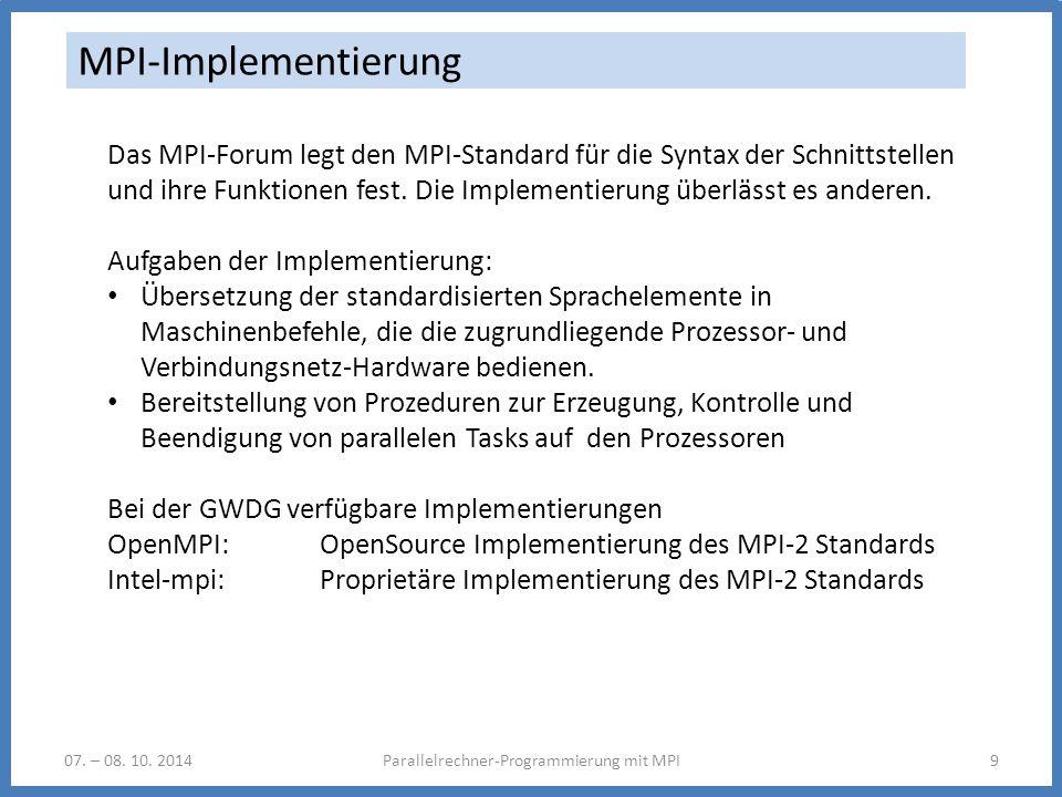 07. – 08. 10. 2014Parallelrechner-Programmierung mit MPI9 MPI-Implementierung Das MPI-Forum legt den MPI-Standard für die Syntax der Schnittstellen un