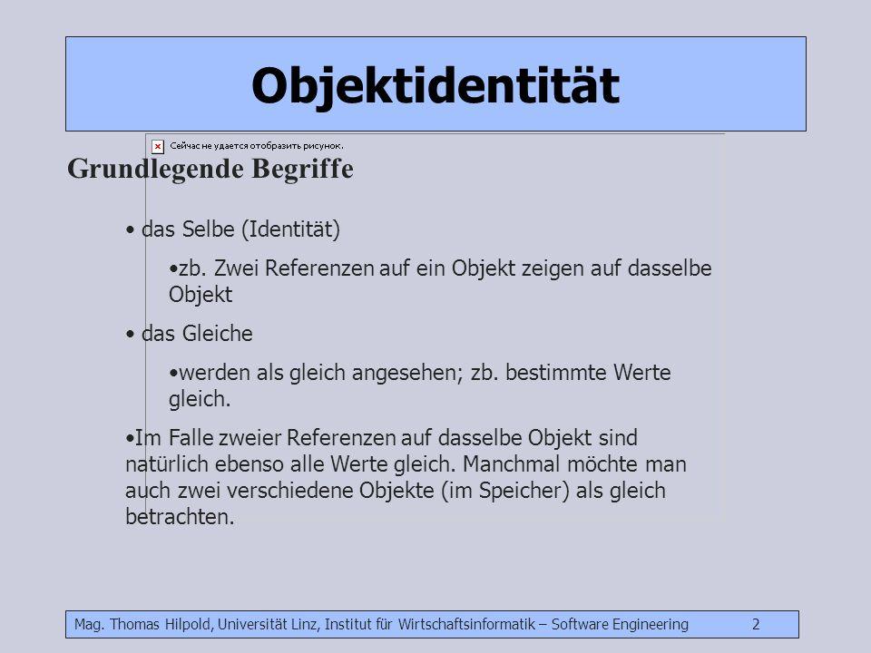 Mag. Thomas Hilpold, Universität Linz, Institut für Wirtschaftsinformatik – Software Engineering 2 das Selbe (Identität) zb. Zwei Referenzen auf ein O