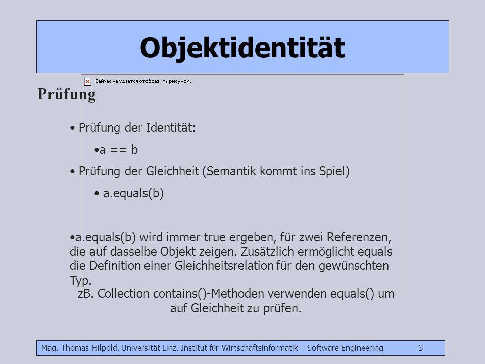 Mag. Thomas Hilpold, Universität Linz, Institut für Wirtschaftsinformatik – Software Engineering 3 Prüfung der Identität: a == b Prüfung der Gleichhei