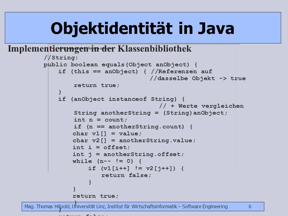 Mag. Thomas Hilpold, Universität Linz, Institut für Wirtschaftsinformatik – Software Engineering 6 Objektidentität in Java Implementierungen in der Kl