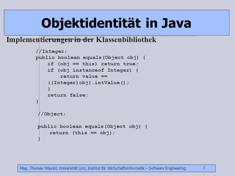 Mag. Thomas Hilpold, Universität Linz, Institut für Wirtschaftsinformatik – Software Engineering 7 Objektidentität in Java Implementierungen in der Kl