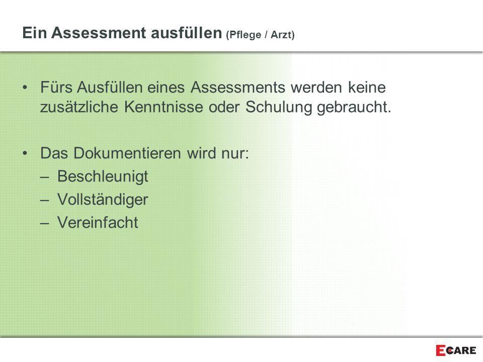 Ein Assessment ausfüllen (Pflege / Arzt) Fürs Ausfüllen eines Assessments werden keine zusätzliche Kenntnisse oder Schulung gebraucht. Das Dokumentier