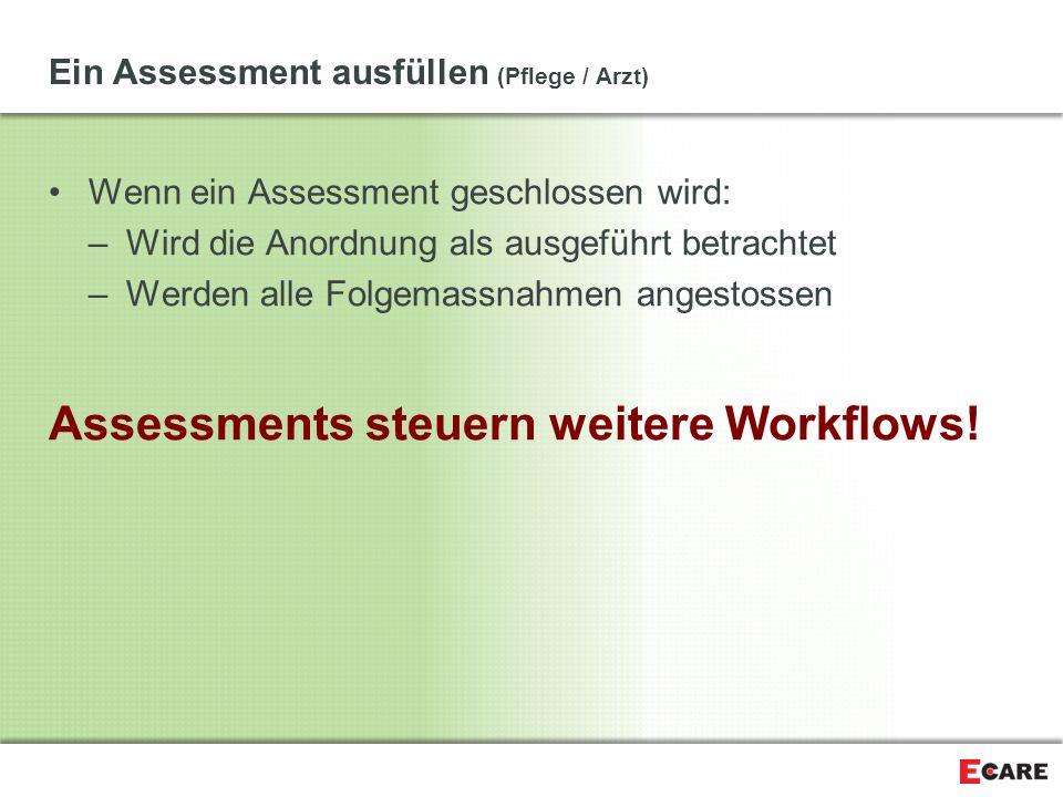 Ein Assessment ausfüllen (Pflege / Arzt) Wenn ein Assessment geschlossen wird: –Wird die Anordnung als ausgeführt betrachtet –Werden alle Folgemassnah