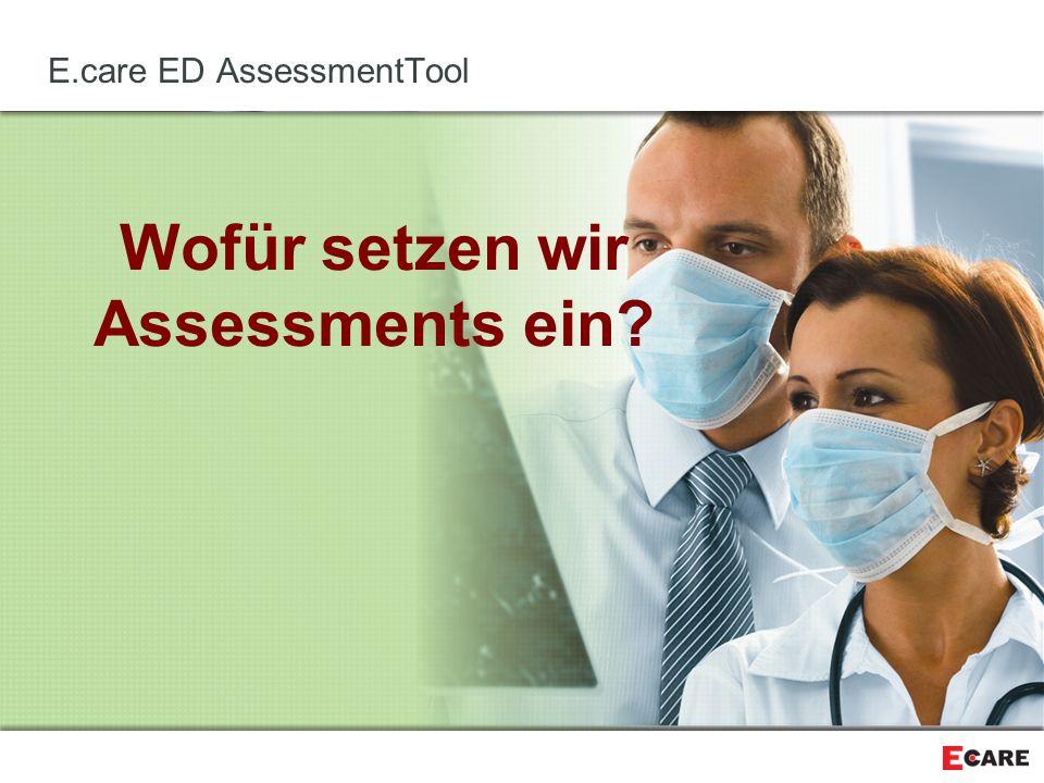 Wofür setzen wir Assessments ein? E.care ED AssessmentTool