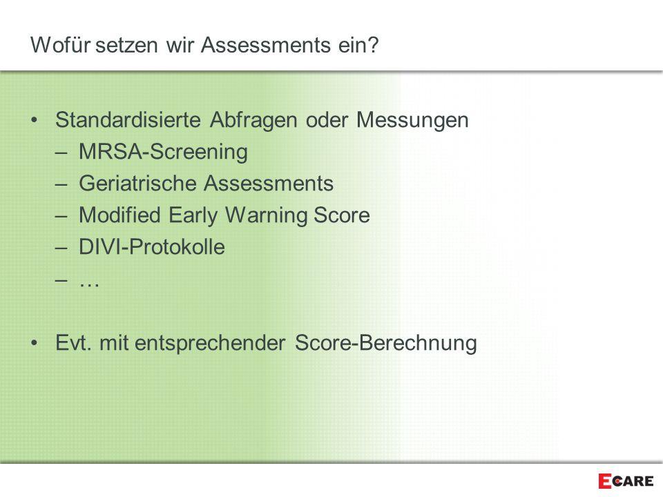 Wofür setzen wir Assessments ein? Standardisierte Abfragen oder Messungen –MRSA-Screening –Geriatrische Assessments –Modified Early Warning Score –DIV