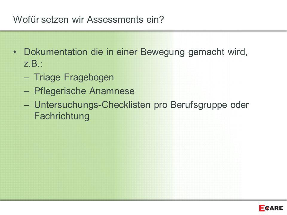 Wofür setzen wir Assessments ein? Dokumentation die in einer Bewegung gemacht wird, z.B.: –Triage Fragebogen –Pflegerische Anamnese –Untersuchungs-Che