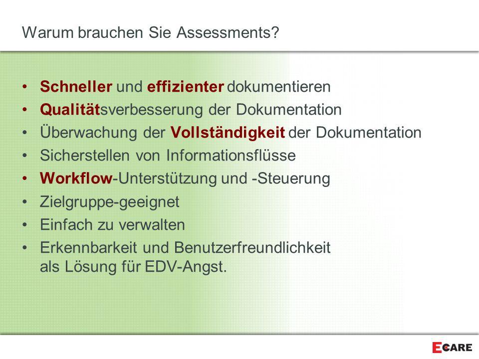 Warum brauchen Sie Assessments? Schneller und effizienter dokumentieren Qualitätsverbesserung der Dokumentation Überwachung der Vollständigkeit der Do