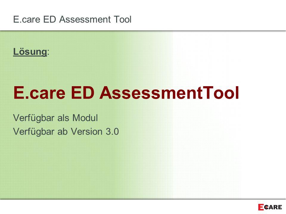 E.care ED Assessment Tool Lösung: E.care ED AssessmentTool Verfügbar als Modul Verfügbar ab Version 3.0
