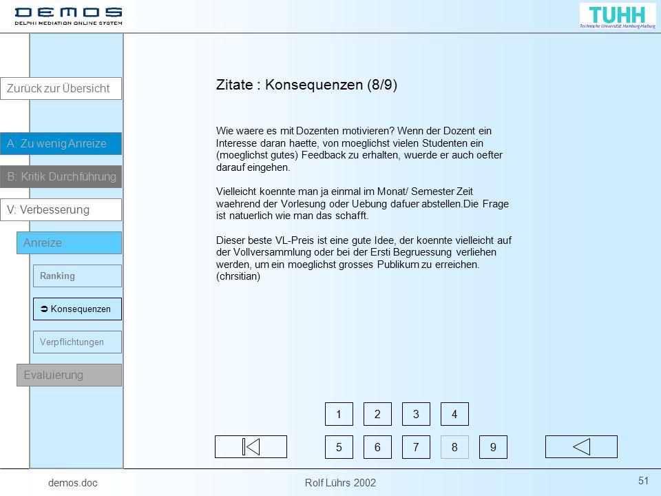 demos.doc Rolf Lührs 2002 51 Wie waere es mit Dozenten motivieren? Wenn der Dozent ein Interesse daran haette, von moeglichst vielen Studenten ein (mo