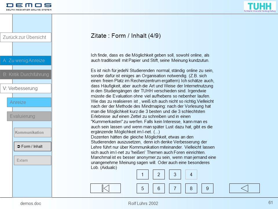 demos.doc Rolf Lührs 2002 61 Ich finde, dass es die Möglichkeit geben soll, sowohl online, als auch traditionell mit Papier und Stift, seine Meinung k
