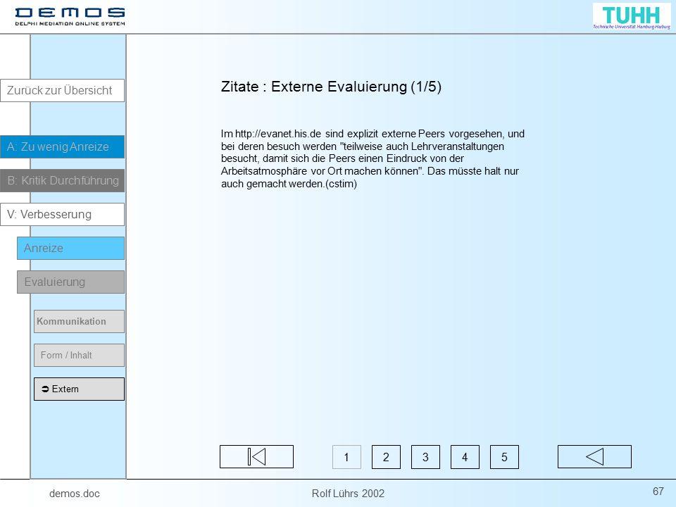 demos.doc Rolf Lührs 2002 67 Zitate : Externe Evaluierung (1/5) Im http://evanet.his.de sind explizit externe Peers vorgesehen, und bei deren besuch w