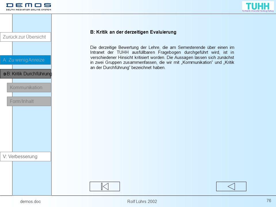 demos.doc Rolf Lührs 2002 76 B: Kritik an der derzeitigen Evaluierung Die derzeitige Bewertung der Lehre, die am Semesterende über einen im Intranet d