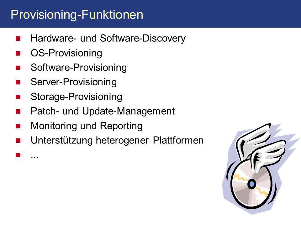 Provisioning-Funktionen Hardware- und Software-Discovery OS-Provisioning Software-Provisioning Server-Provisioning Storage-Provisioning Patch- und Update-Management Monitoring und Reporting Unterstützung heterogener Plattformen...