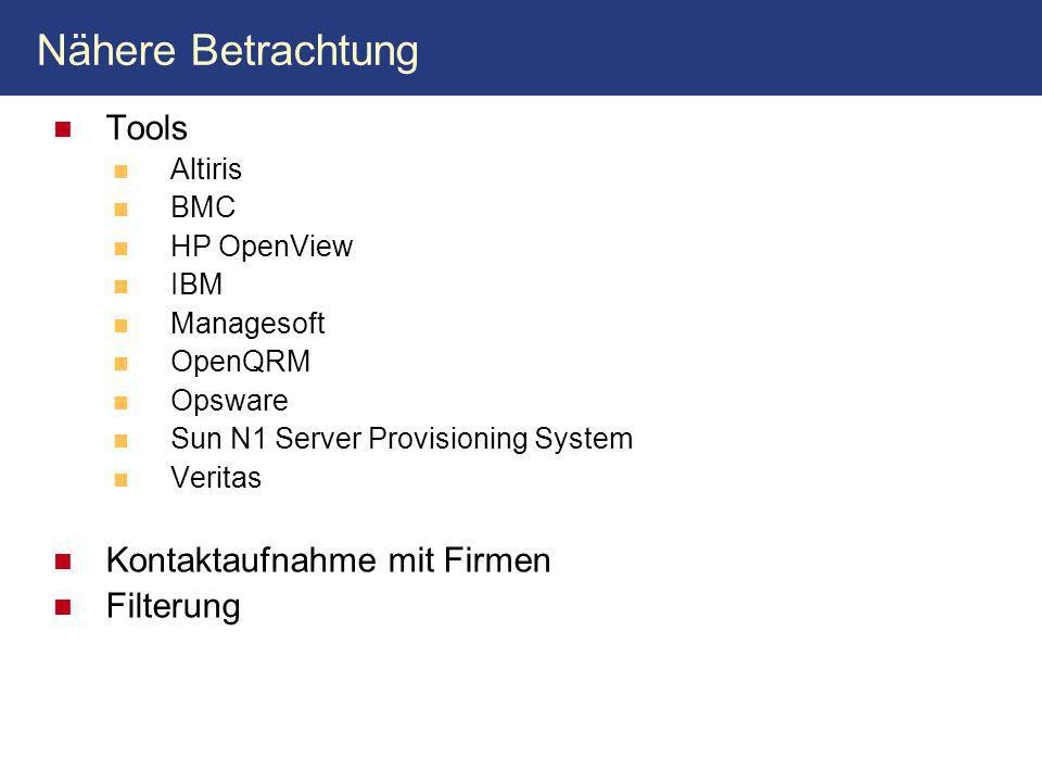 Nähere Betrachtung Tools Altiris BMC HP OpenView IBM Managesoft OpenQRM Opsware Sun N1 Server Provisioning System Veritas Kontaktaufnahme mit Firmen Filterung