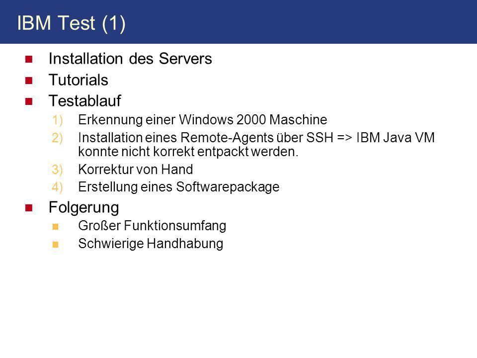 IBM Test (1) Installation des Servers Tutorials Testablauf 1) Erkennung einer Windows 2000 Maschine 2) Installation eines Remote-Agents über SSH => IBM Java VM konnte nicht korrekt entpackt werden.