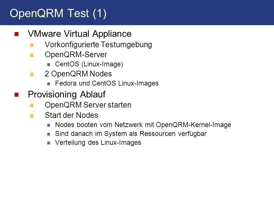 OpenQRM Test (1) VMware Virtual Appliance Vorkonfigurierte Testumgebung OpenQRM-Server CentOS (Linux-Image) 2 OpenQRM Nodes Fedora und CentOS Linux-Images Provisioning Ablauf OpenQRM Server starten Start der Nodes Nodes booten vom Netzwerk mit OpenQRM-Kernel-Image Sind danach im System als Ressourcen verfügbar Verteilung des Linux-Images