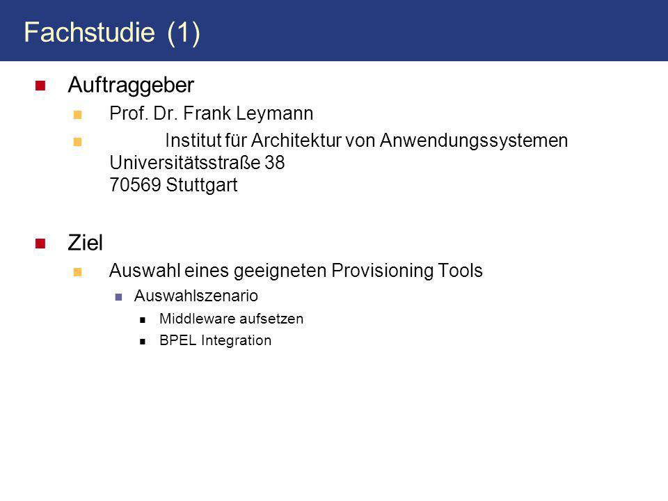Fachstudie (1) Auftraggeber Prof. Dr. Frank Leymann Institut für Architektur von Anwendungssystemen Universitätsstraße 38 70569 Stuttgart Ziel Auswahl