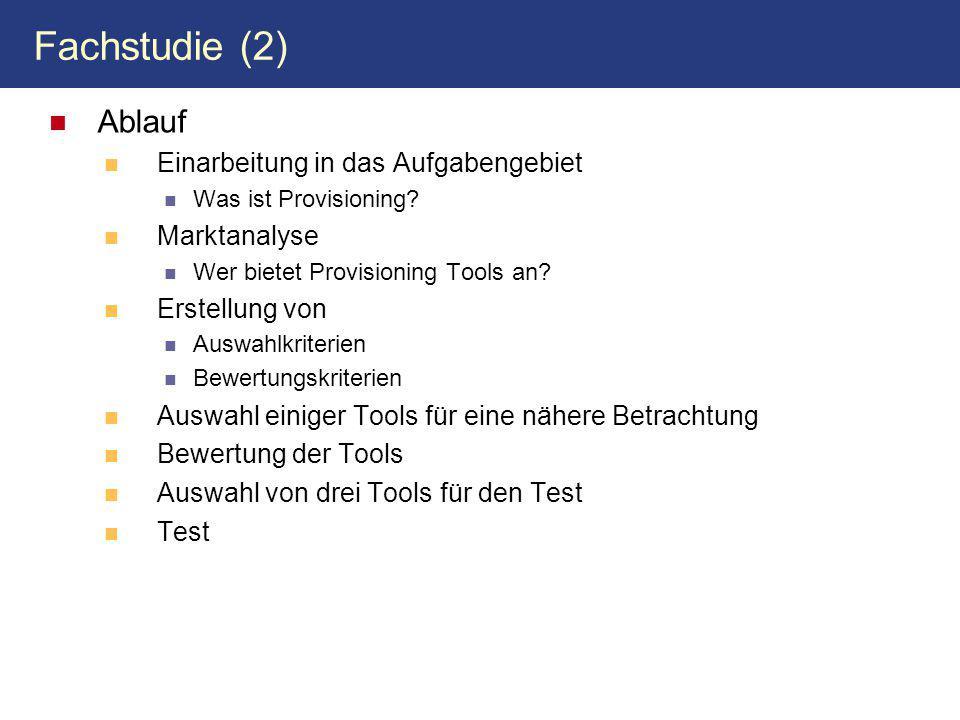 Fachstudie (2) Ablauf Einarbeitung in das Aufgabengebiet Was ist Provisioning? Marktanalyse Wer bietet Provisioning Tools an? Erstellung von Auswahlkr
