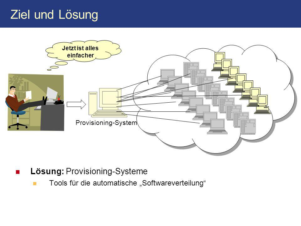 """Ziel und Lösung Lösung: Provisioning-Systeme Tools für die automatische """"Softwareverteilung Jetzt ist alles einfacher Provisioning-System"""