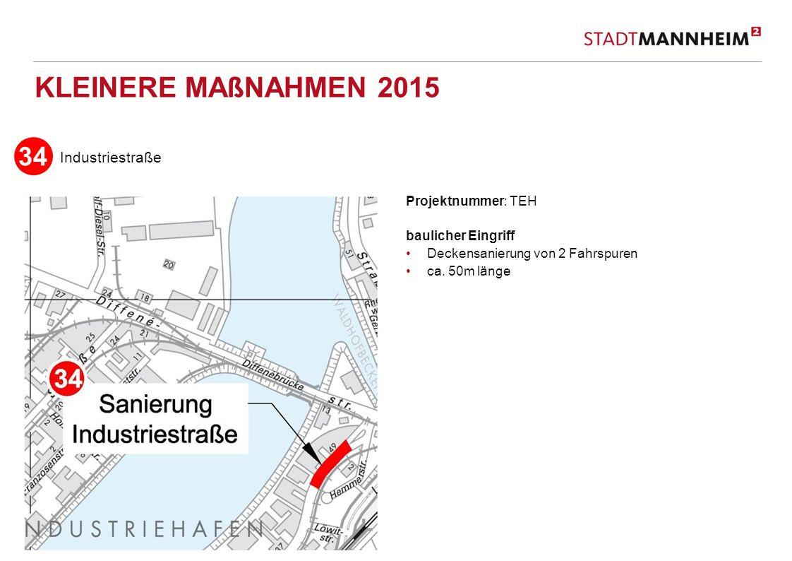 12 2 KLEINERE MAßNAHMEN 2015 Industriestraße Projektnummer: TEH baulicher Eingriff Deckensanierung von 2 Fahrspuren ca.