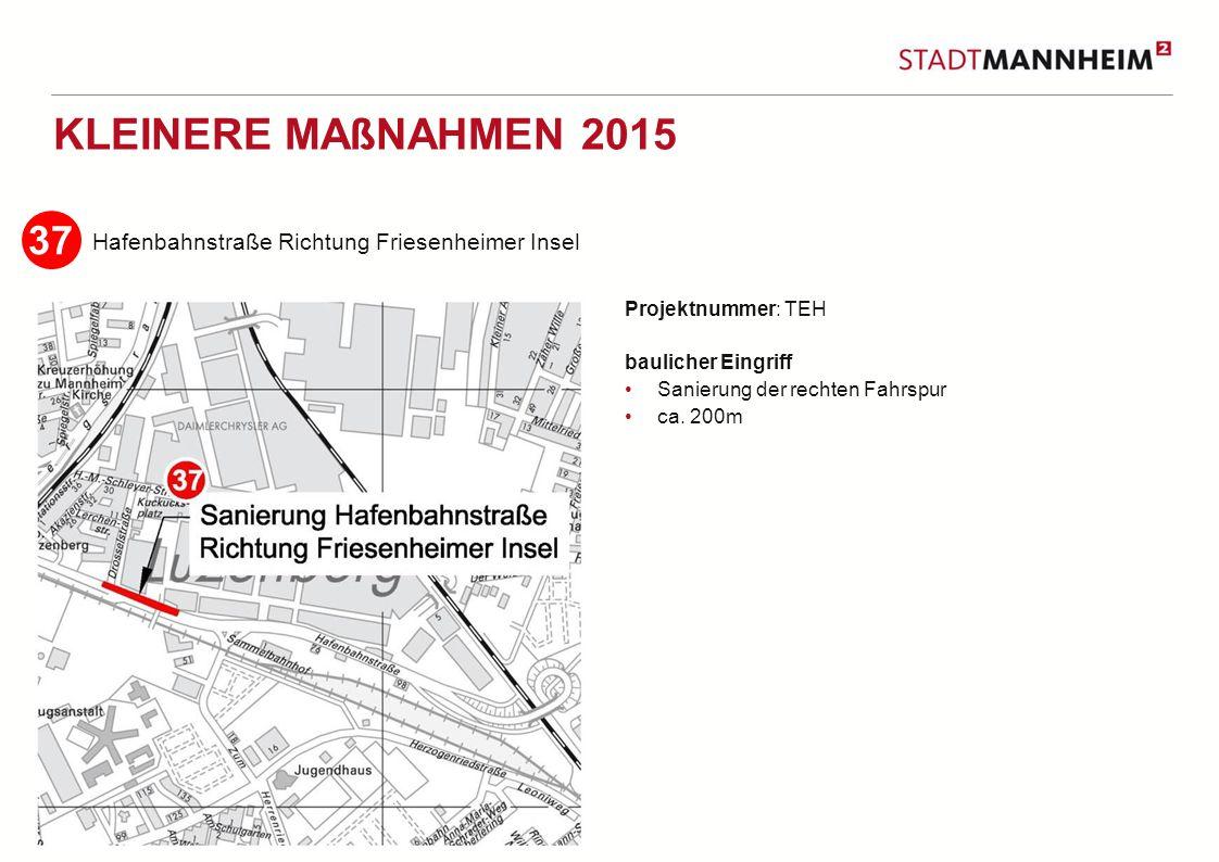 15 2 KLEINERE MAßNAHMEN 2015 Hafenbahnstraße Richtung Friesenheimer Insel Projektnummer: TEH baulicher Eingriff Sanierung der rechten Fahrspur ca.