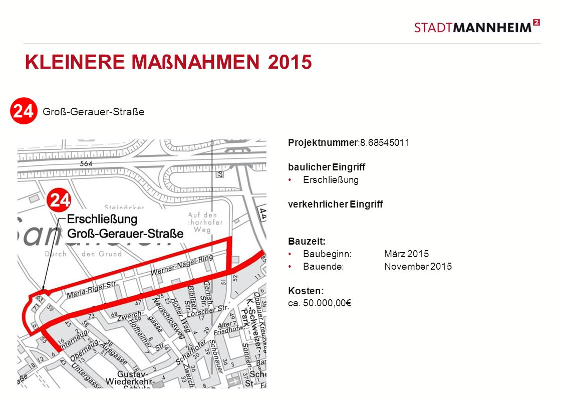 2 Groß-Gerauer-Straße Projektnummer:8.68545011 baulicher Eingriff Erschließung verkehrlicher Eingriff Bauzeit: Baubeginn:März 2015 Bauende: November 2015 Kosten: ca.
