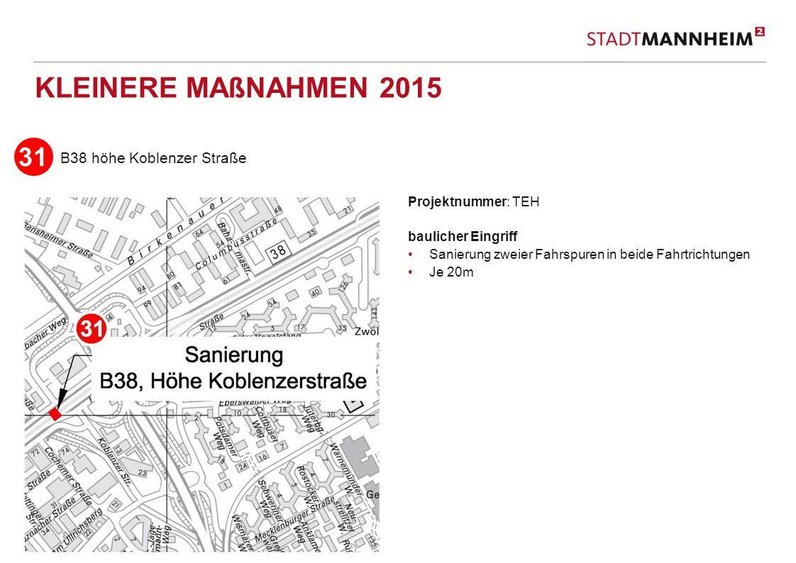 9 2 KLEINERE MAßNAHMEN 2015 B38 höhe Koblenzer Straße Projektnummer: TEH baulicher Eingriff Sanierung zweier Fahrspuren in beide Fahrtrichtungen Je 20m 31