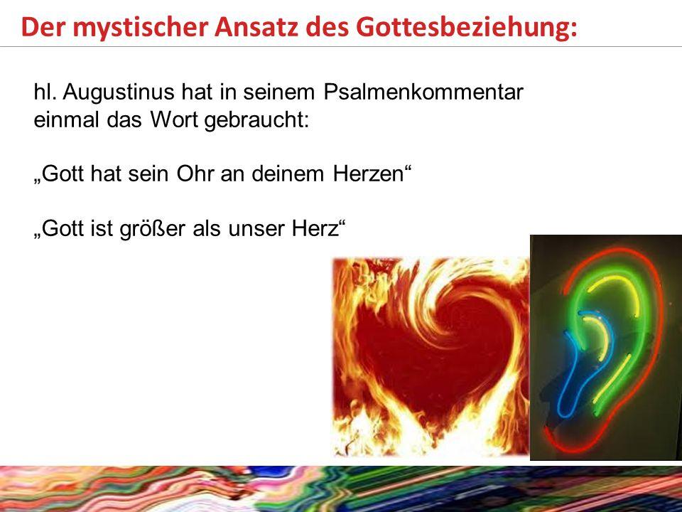 """Der mystischer Ansatz des Gottesbeziehung: hl. Augustinus hat in seinem Psalmenkommentar einmal das Wort gebraucht: """"Gott hat sein Ohr an deinem Herze"""
