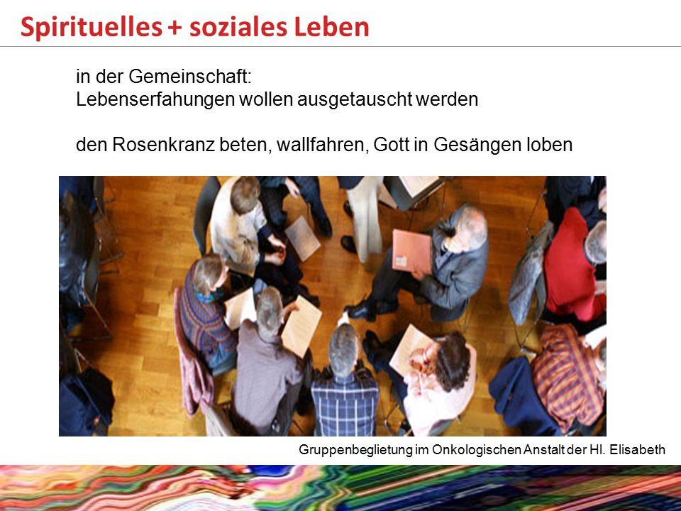 Spirituelles + soziales Leben Gruppenbeglietung im Onkologischen Anstalt der Hl. Elisabeth in der Gemeinschaft: Lebenserfahungen wollen ausgetauscht w