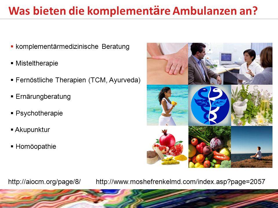 Was bieten die komplement ä re Ambulanzen an?  komplementärmedizinische Beratung  Misteltherapie  Fernöstliche Therapien (TCM, Ayurveda)  Ernärung