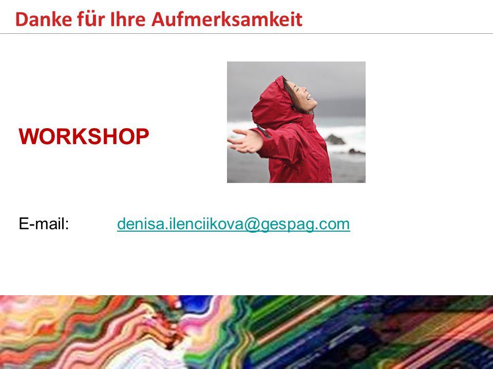 Danke f ü r Ihre Aufmerksamkeit WORKSHOP E-mail:denisa.ilenciikova@gespag.comdenisa.ilenciikova@gespag.com