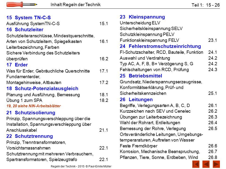 Regeln der Technik - 2015 © Paul-Emile Müller Inhalt Regeln der Technik 15 System TN-C-S Ausführung SystemTN-C-S15.1 16 Schutzleiter Schutzleiteransch