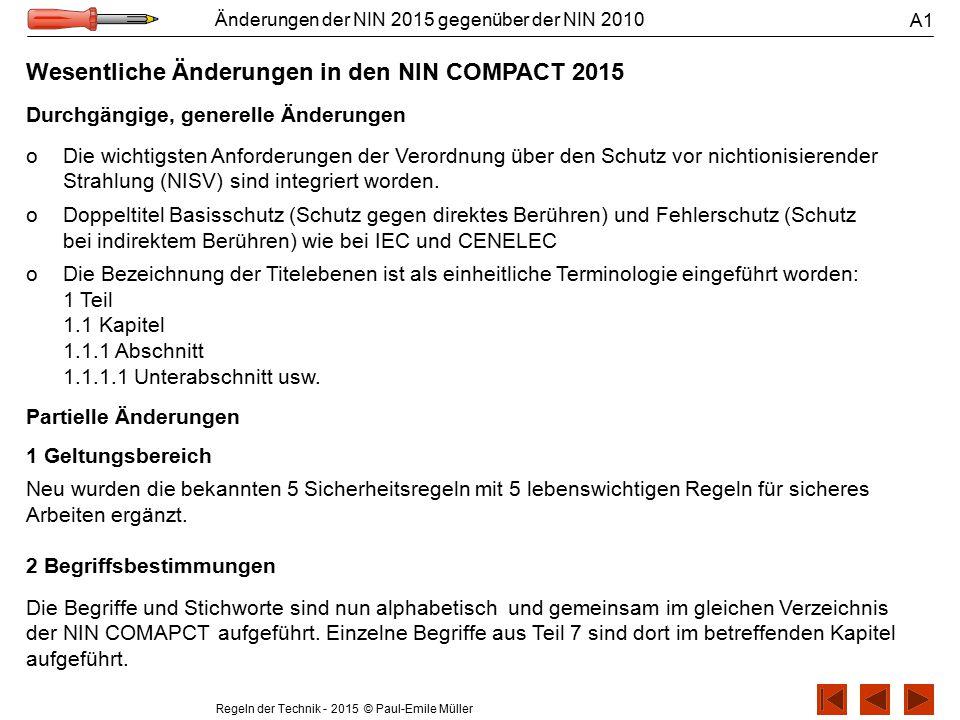 Regeln der Technik - 2015 © Paul-Emile Müller Änderungen der NIN 2015 gegenüber der NIN 2010 A1 Durchgängige, generelle Änderungen Wesentliche Änderun