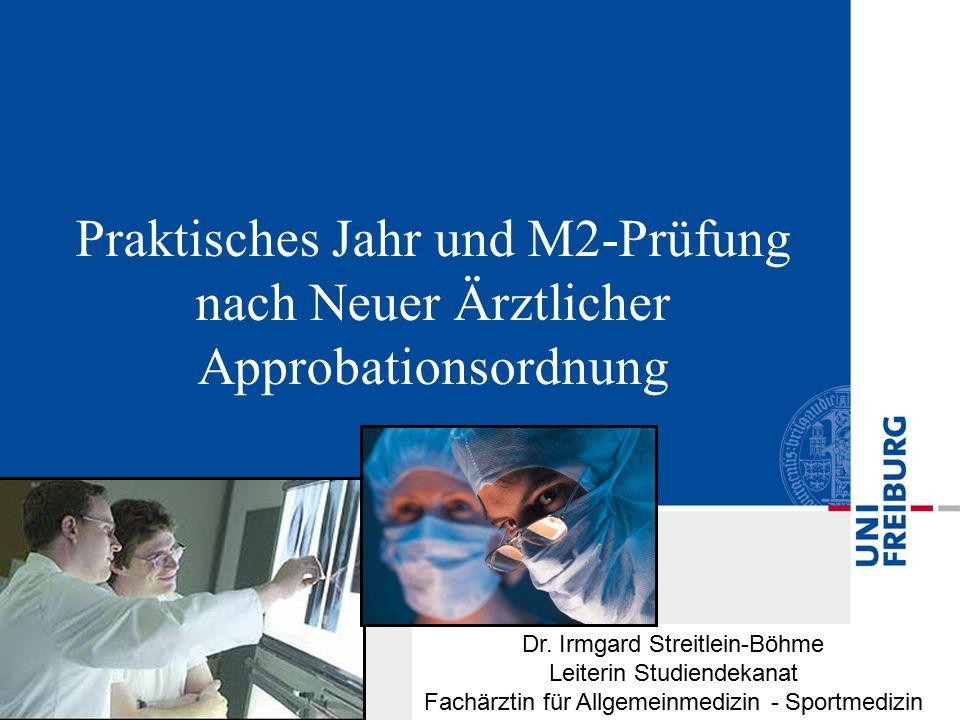 Praktisches Jahr und M2-Prüfung nach Neuer Ärztlicher Approbationsordnung Dr. Irmgard Streitlein-Böhme Leiterin Studiendekanat Fachärztin für Allgemei