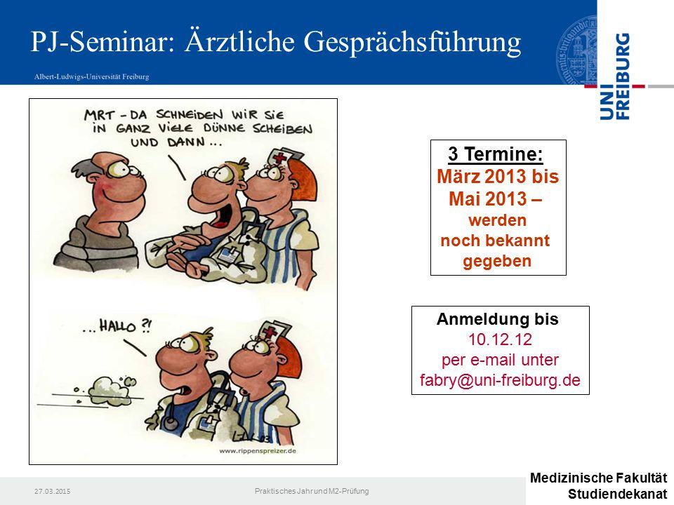 27.03.2015 Praktisches Jahr und M2-Prüfung PJ-Seminar: Ärztliche Gesprächsführung Anmeldung bis 10.12.12 per e-mail unter fabry@uni-freiburg.de 3 Term