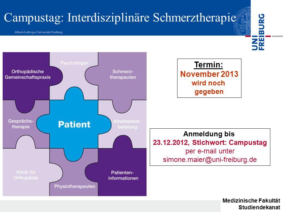 Campustag: Interdisziplinäre Schmerztherapie Anmeldung bis 23.12.2012, Stichwort: Campustag per e-mail unter simone.maier@uni-freiburg.de Termin: Nove