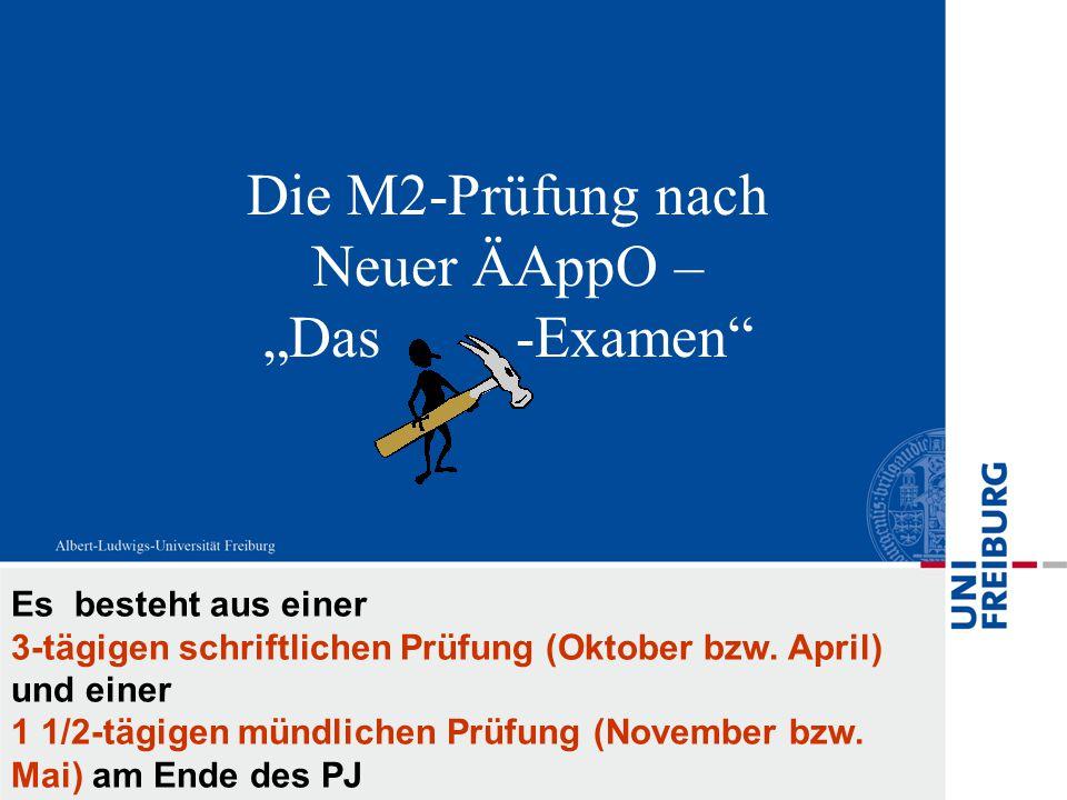 """Die M2-Prüfung nach Neuer ÄAppO – """"Das -Examen"""" Es besteht aus einer 3-tägigen schriftlichen Prüfung (Oktober bzw. April) und einer 1 1/2-tägigen münd"""