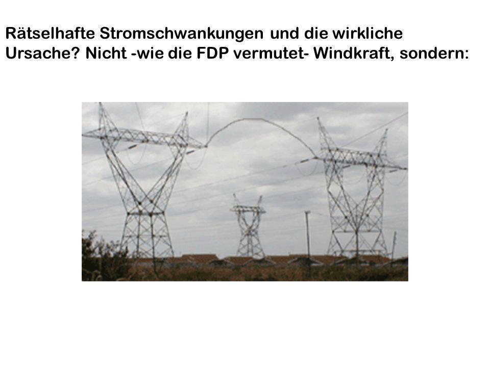 FDP und Windkraft Rätselhafte Stromschwankungen und die wirkliche Ursache? Nicht -wie die FDP vermutet- Windkraft, sondern: