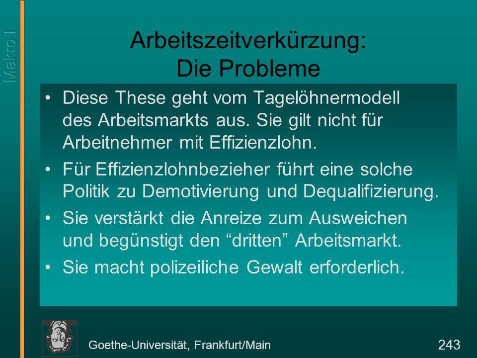 Goethe-Universität, Frankfurt/Main 243 Arbeitszeitverkürzung: Die Probleme Diese These geht vom Tagelöhnermodell des Arbeitsmarkts aus. Sie gilt nicht