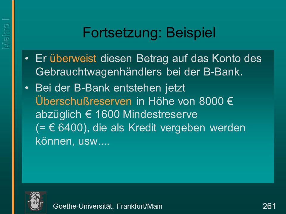 Goethe-Universität, Frankfurt/Main 261 Fortsetzung: Beispiel Er überweist diesen Betrag auf das Konto des Gebrauchtwagenhändlers bei der B-Bank. Bei d